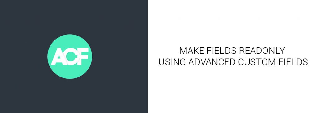 Featured Image For Advanced Custom Fields – Make Inputs Readonly in Admin