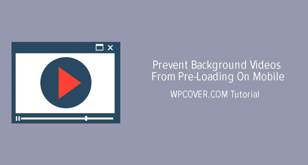 Featured Image For Prevent Background Videos From Pre-Loading On Mobile