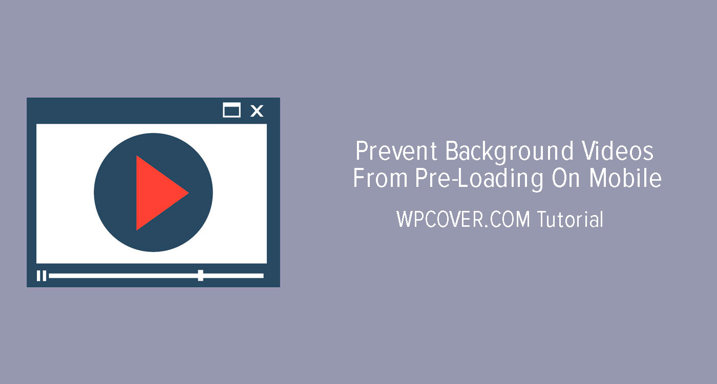 Featured Image Prevent Background Videos From Pre-Loading On Mobile